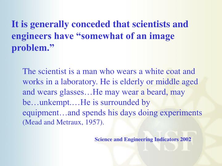 "It is generally conceded that scientists and engineers have ""somewhat of an image problem."""