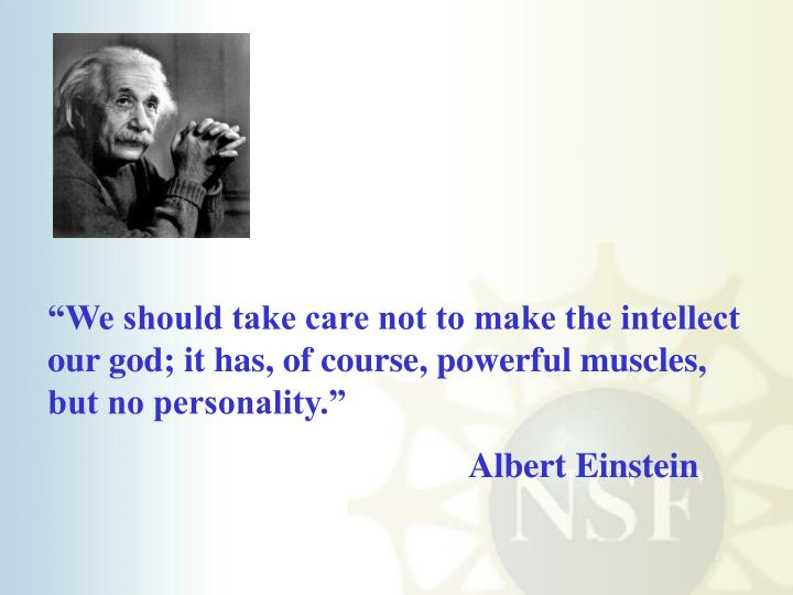 """We should take care not to make the intellect our god; it has, of course, powerful muscles, but no personality."""