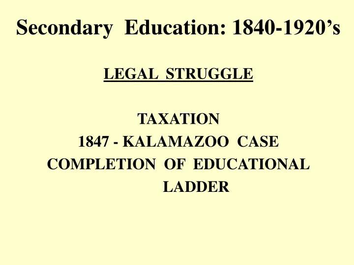 Secondary  Education: 1840-1920's