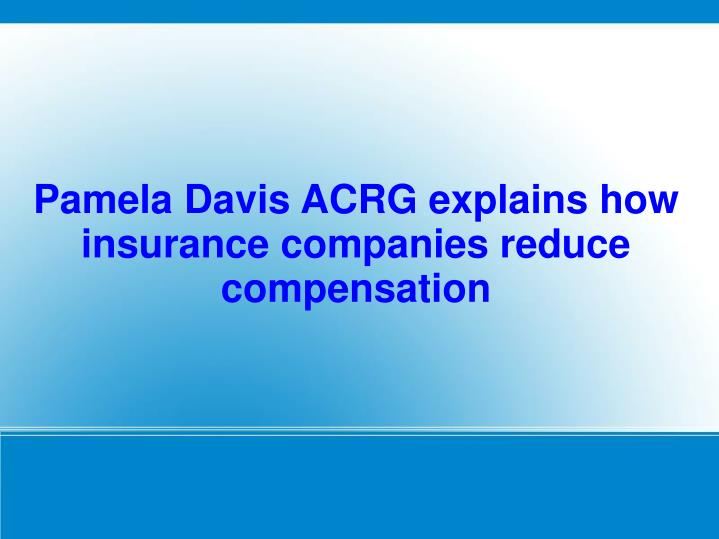 Pamela davis acrg explains how insurance companies reduce compensation