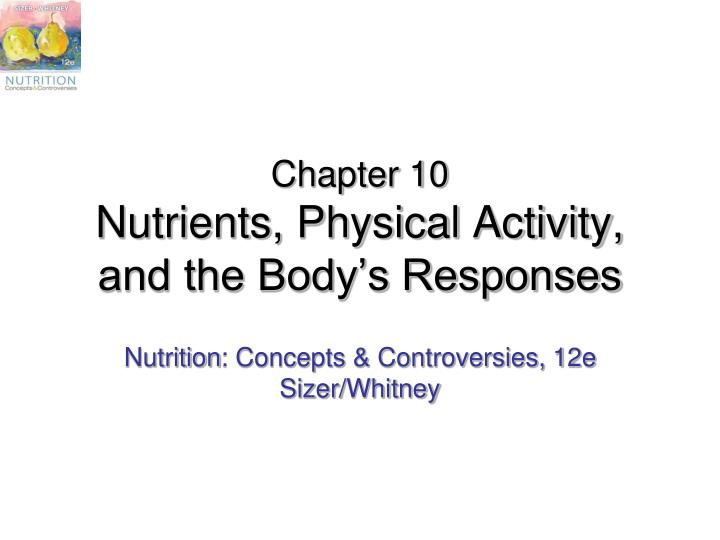 Chapter 10 nutrients physical activity and the body s responses