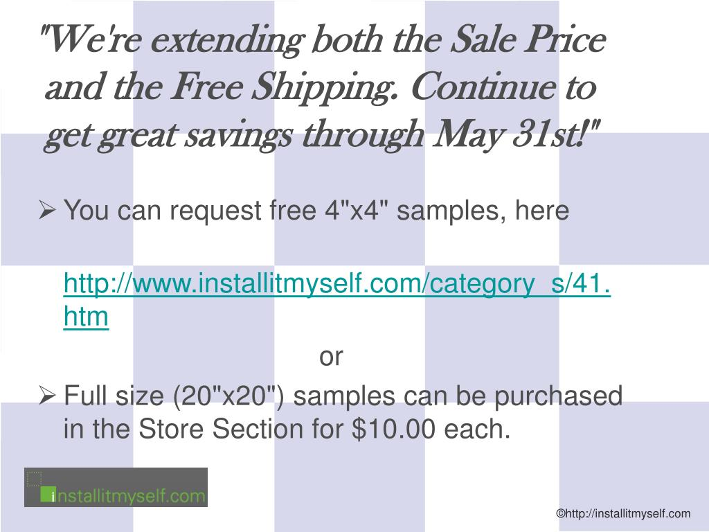 """""""We're extending both the Sale Price and the Free Shipping. Continue to get great savings through May 31st!"""""""