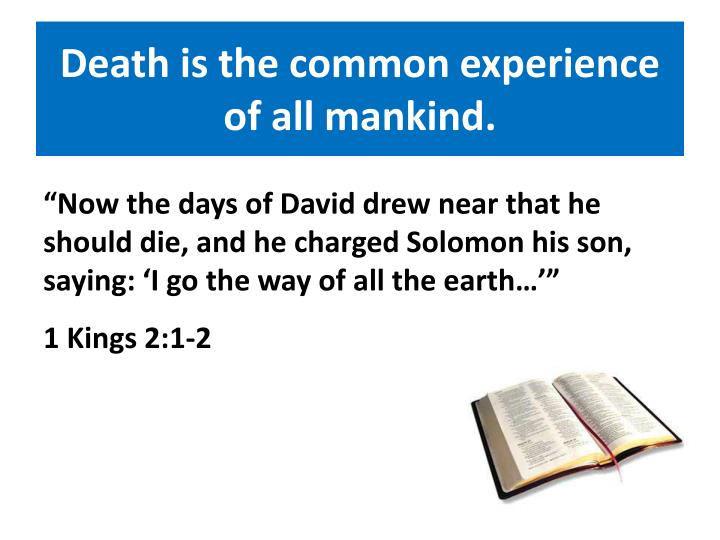 Death is the common experience of all mankind