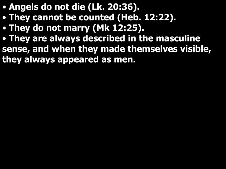 Angels do not die (Lk. 20:36).
