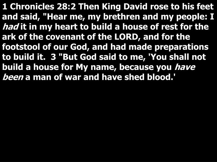 """1 Chronicles 28:2 Then King David rose to his feet and said, """"Hear me, my brethren and my people: I"""