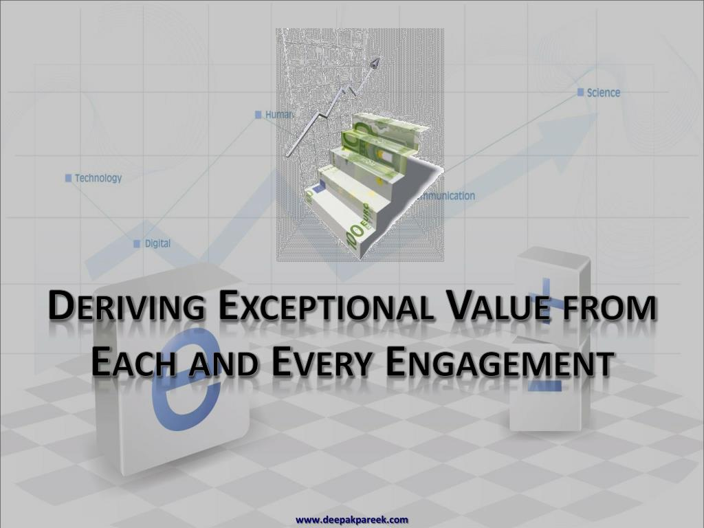 Deriving Exceptional Value from Each and Every Engagement