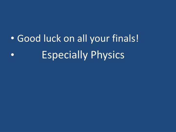 Good luck on all your finals!