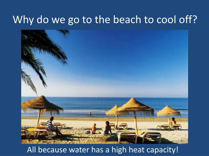 Why do we go to the beach to cool off?