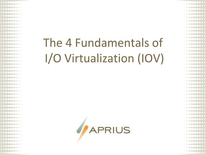 The 4 fundamentals of i o virtualization iov