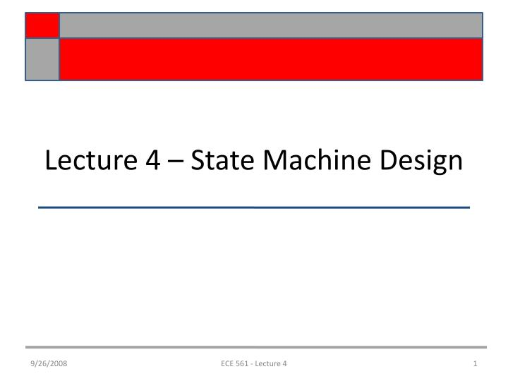Lecture 4 – State Machine Design