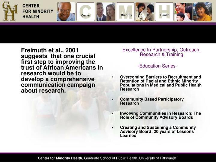 Freimuth et al., 2001 suggests  that one crucial first step to improving the trust of African Americans in research would be to develop a comprehensive communication campaign about research.