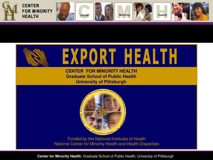 CENTER  FOR MINORITY HEALTH