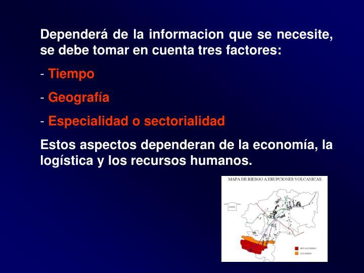 Dependerá de la informacion que se necesite, se debe tomar en cuenta tres factores: