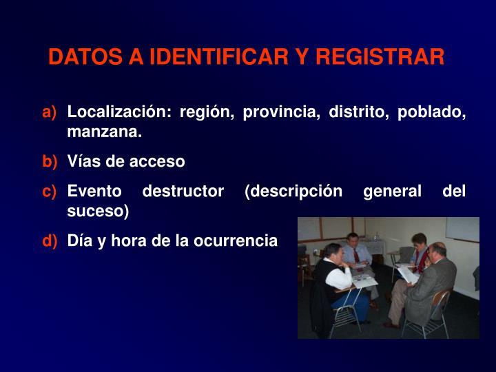 DATOS A IDENTIFICAR Y REGISTRAR