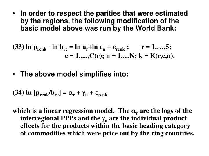In order to respect the parities that were estimated by the regions, the following modification of the basic model above was run by the World Bank: