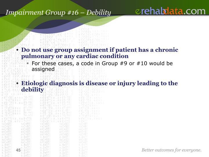 Impairment Group #16 – Debility