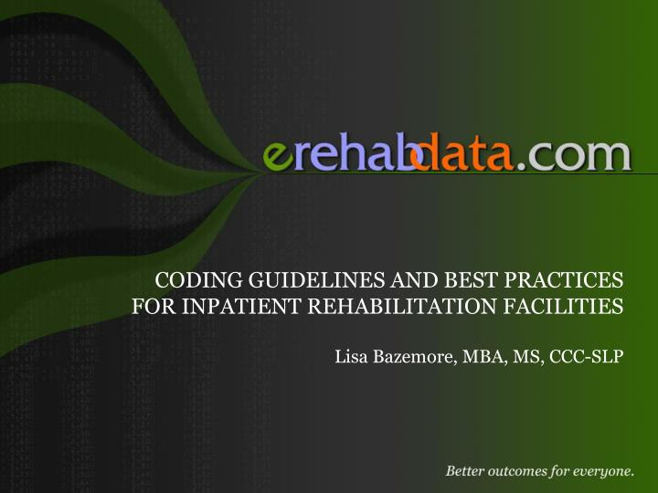 CODING GUIDELINES AND BEST PRACTICES FOR INPATIENT REHABILITATION FACILITIES
