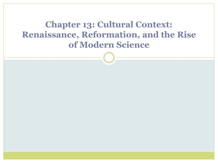 Chapter 13 cultural context renaissance reformation and the rise of modern science