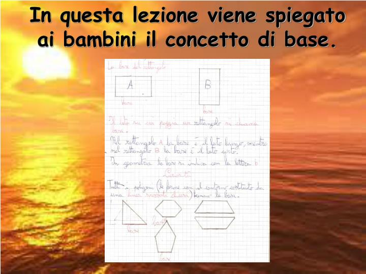 In questa lezione viene spiegato ai bambini il concetto di base.