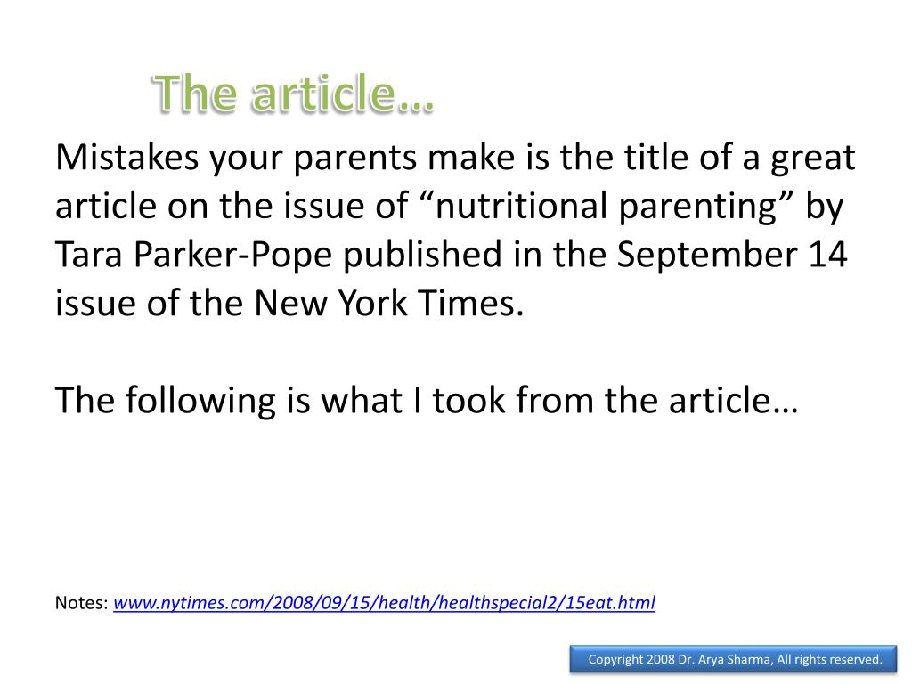 "Mistakes your parents make is the title of a great article on the issue of ""nutritional parenting"" by Tara Parker-Pope published in the September 14 issue of the New York Times"