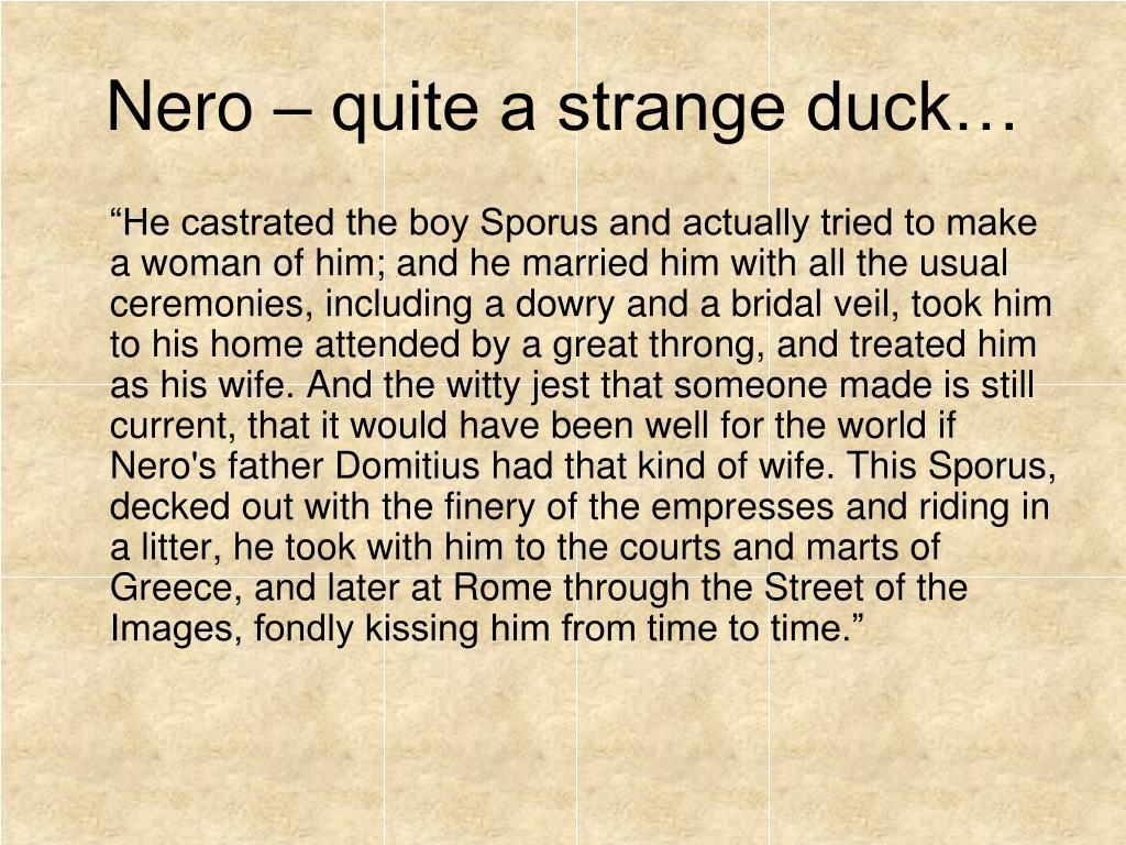 Nero – quite a strange duck…