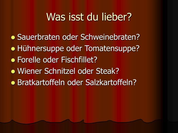Was isst du lieber?