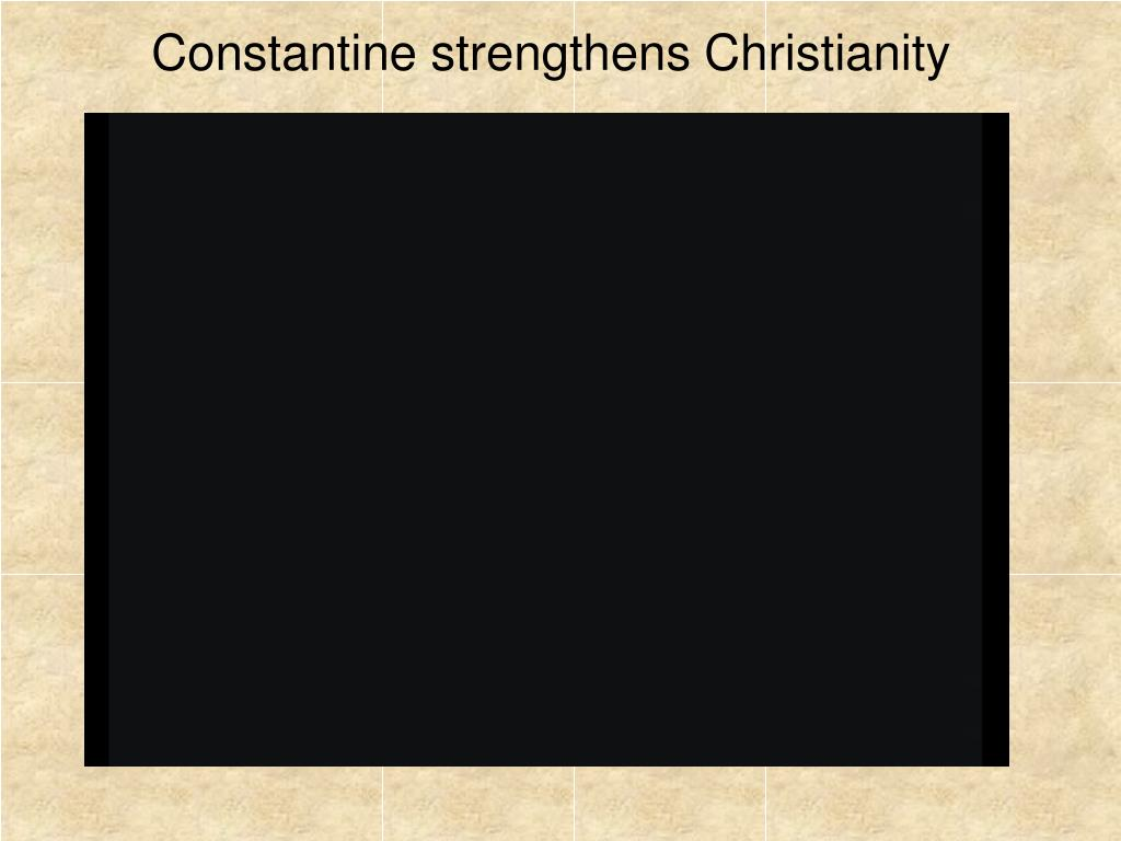 Constantine strengthens Christianity