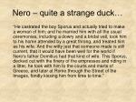 nero quite a strange duck