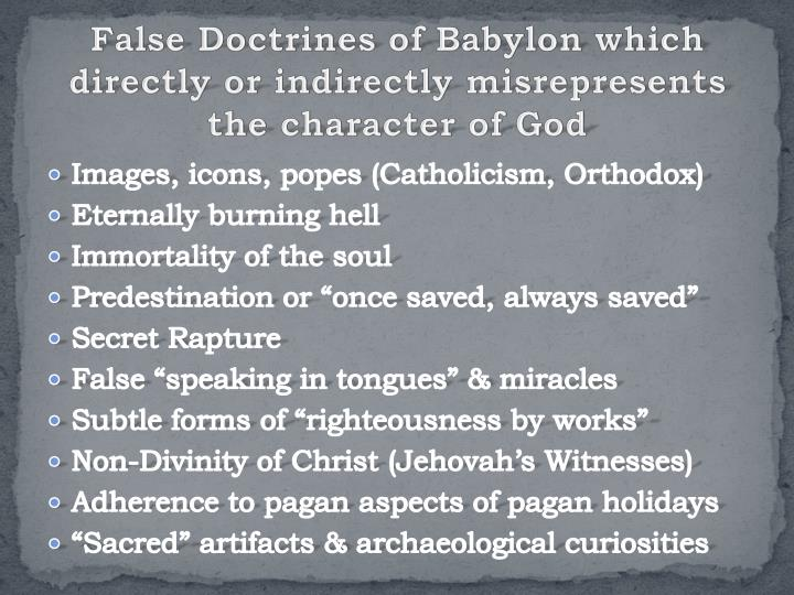 False Doctrines of Babylon which directly or indirectly misrepresents the character of God