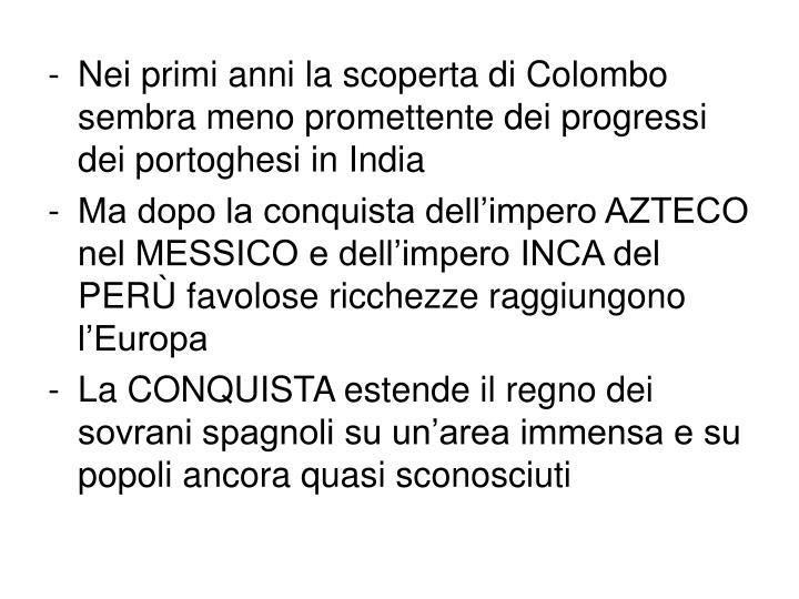 Nei primi anni la scoperta di Colombo sembra meno promettente dei progressi dei portoghesi in India