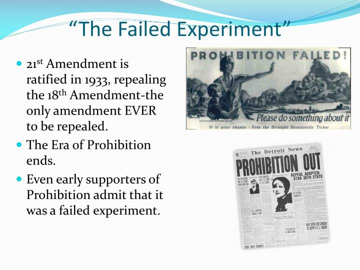 failed experiment of prohibition in united states Prohibition in the united states 1  informal controls failed, there were always legal  prohibition in the united states 3 development of the prohibition movement.