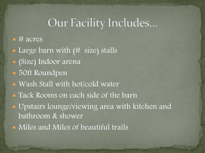 Our facility includes