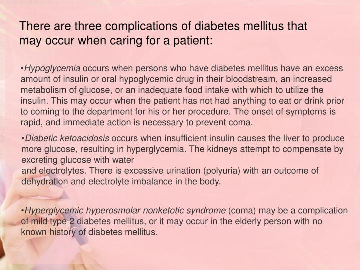 There are three complications of diabetes mellitus that may occur when caring for a patient: