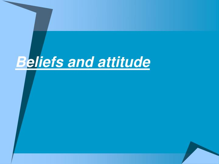 Beliefs and attitude