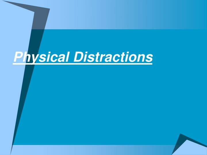 Physical Distractions