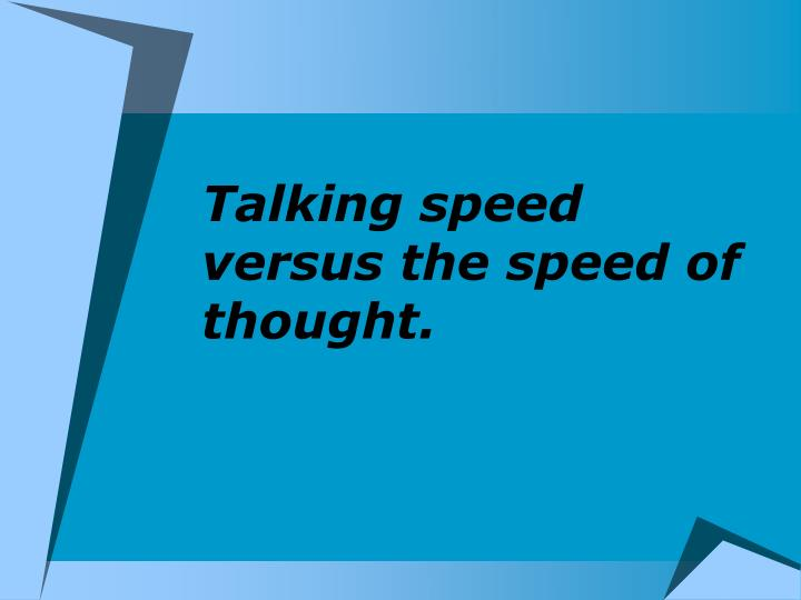 Talking speed versus the speed of thought.