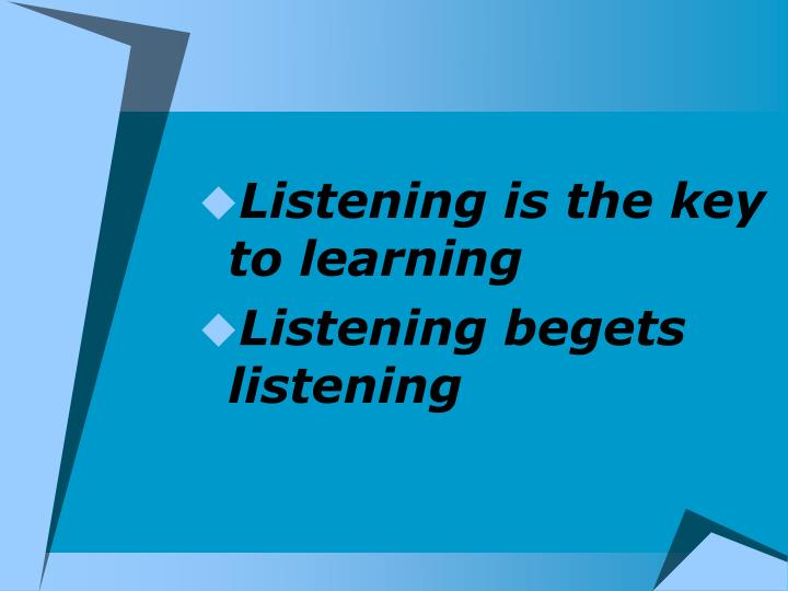 Listening is the key to learning