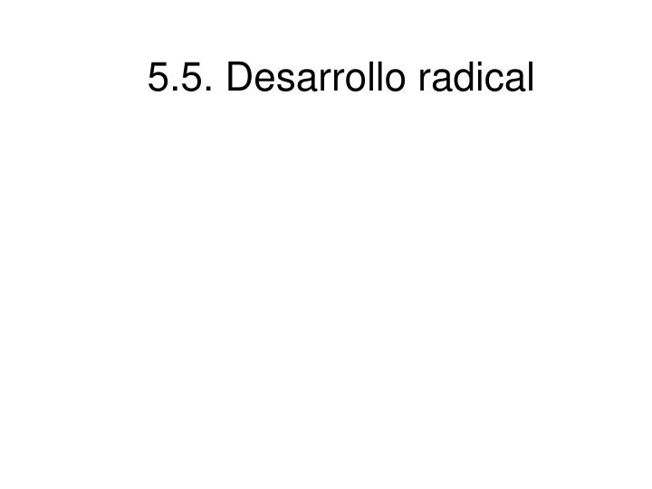 5.5. Desarrollo radical