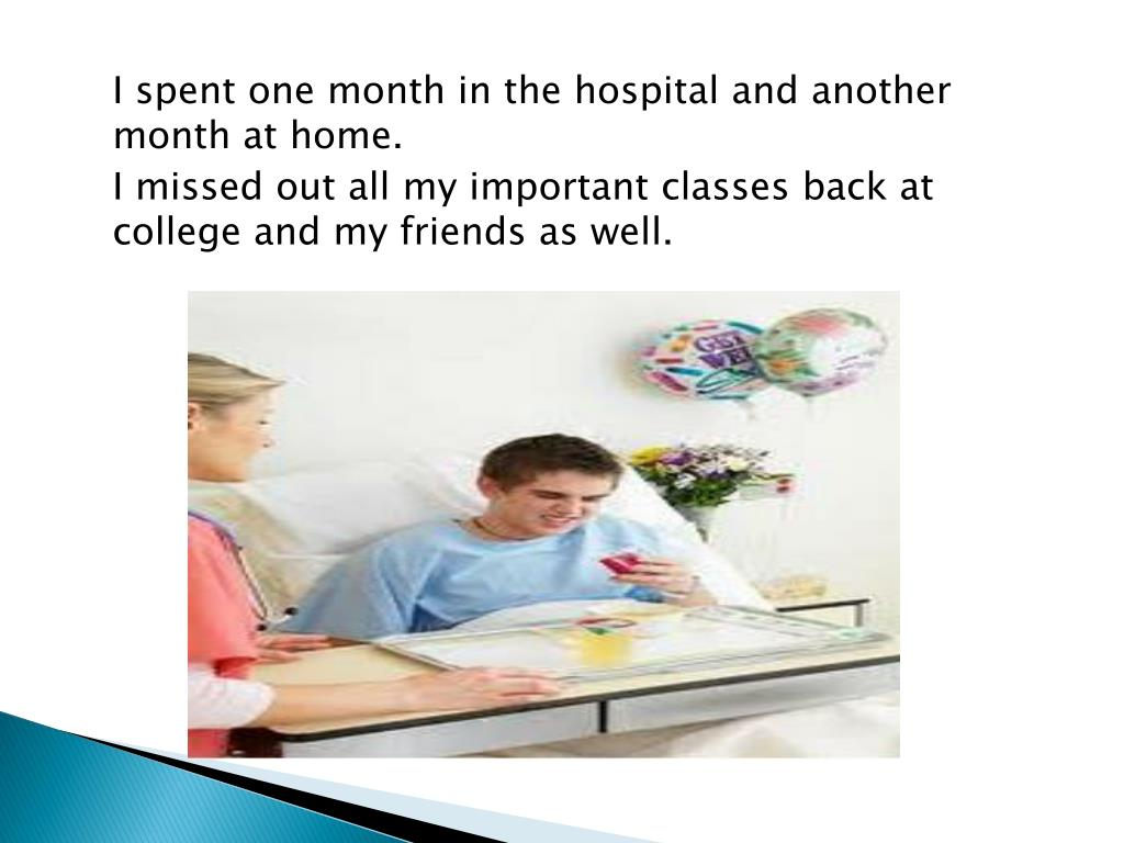 I spent one month in the hospital and another month at home.