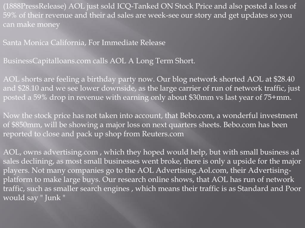 (1888PressRelease) AOL just sold ICQ-Tanked ON Stock Price and also posted a loss of 59% of their revenue and their ad sales are week-see our story and get updates so you can make money