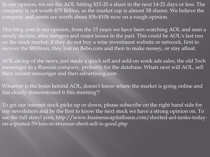 In our opinion, we see the AOL hitting $15-20 a share in the next 14-21 days or less. The company is...