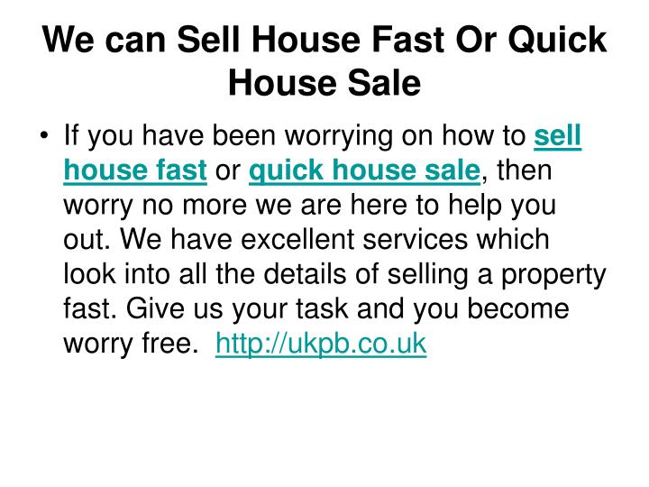 We can sell house fast or quick house sale