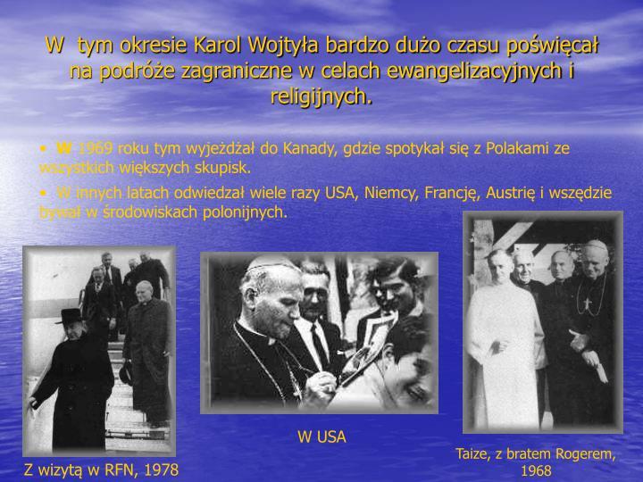 W  tym okresie Karol Wojtyła bardzo dużo czasu poświęcał na podróże zagraniczne w celach ewangelizacyjnych i