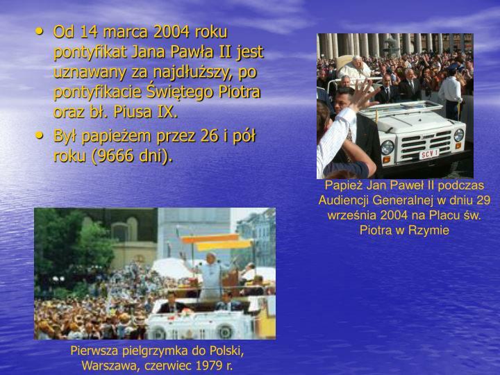 Od 14 marca 2004 roku pontyfikat Jana Pawła II jest uznawany za najdłuższy, po pontyfikacie Świętego Piotra oraz bł. Piusa IX.