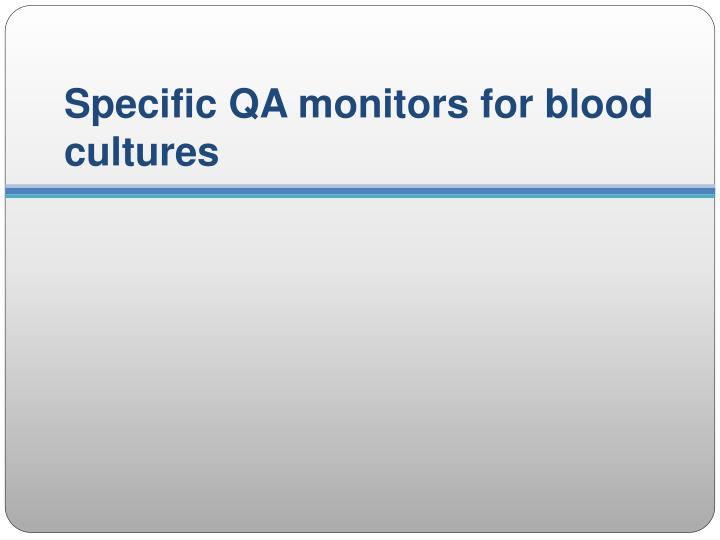 Specific QA monitors for blood cultures