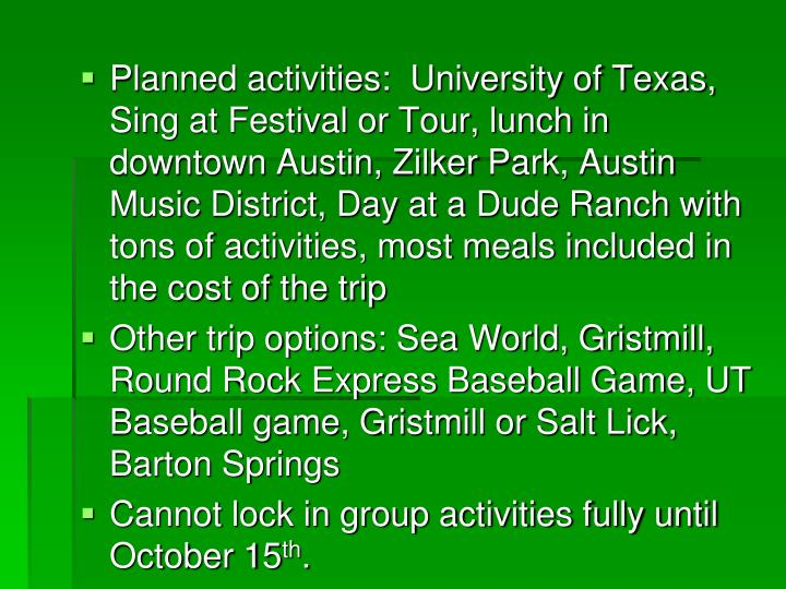 Planned activities:  University of Texas, Sing at Festival or Tour, lunch in downtown Austin,