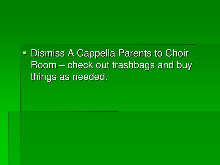 Dismiss A Cappella Parents to Choir Room – check out