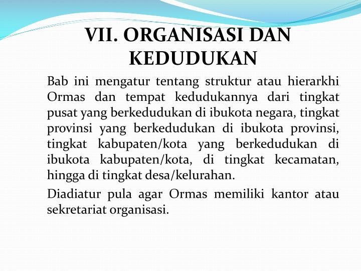 VII. ORGANISASI DAN KEDUDUKAN