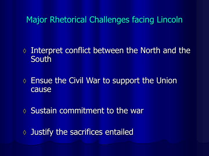 Major Rhetorical Challenges facing Lincoln