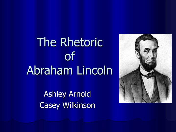 The rhetoric of abraham lincoln